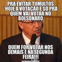 PRA EVITAR TUMULTOS *HOJE A VOTAÇÃO É SÓ PRA QUEM VAI VOTAR NO BOLSONAROQUEM FOR VOTAR NOS DEMAIS É NA SEGUNDA FEIRA!!!