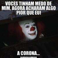 VOCES TINHAM MEDO DE MIM, AGORA ACHARAM ALGO PIOR QUE EU!A CORONA...