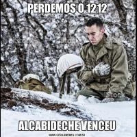 PERDEMOS O 1212ALCABIDECHE VENCEU