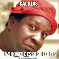 CACILDIS TÁ SHOWZIZ ESSAS OFERTIS