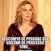 DESCONFIO DE PESSOAS QUE GOSTAM DE PROCESSO CIVIL...