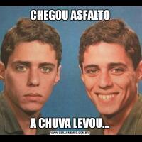 CHEGOU ASFALTOA CHUVA LEVOU...