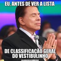 EU, ANTES DE VER A LISTA DE CLASSIFICAÇÃO GERAL DO VESTIBULINHO