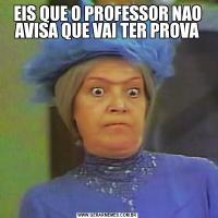 EIS QUE O PROFESSOR NAO AVISA QUE VAI TER PROVA