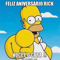 FELIZ ANIVERSÁRIO RICKVOCÊ É O CARA  !!