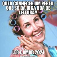 QUER CONHECER UM PERFIL QUE SÓ DÁ DICA BOA DE LEITURA?LER E AMAR 2021