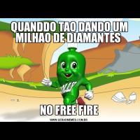 QUANDDO TAO DANDO UM MILHAO DE DIAMANTES NO FREE FIRE