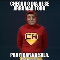 CHEGOU O DIA DE SE ARRUMAR TODOPRA FICAR NA SALA.