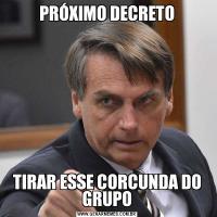 PRÓXIMO DECRETOTIRAR ESSE CORCUNDA DO GRUPO