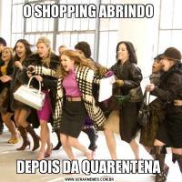 O SHOPPING ABRINDO DEPOIS DA QUARENTENA