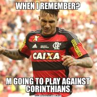 WHEN I REMEMBER?M GOING TO PLAY AGAINST CORINTHIANS