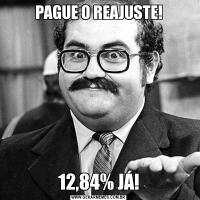 PAGUE O REAJUSTE!12,84% JÁ!