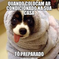 QUANDO COLOCAM AR CONDICIONADO NA SUA CASATÔ PREPARADO