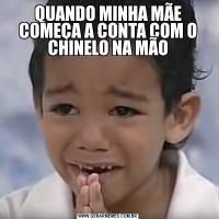 QUANDO MINHA MÃE COMEÇA A CONTA COM O CHINELO NA MÃO