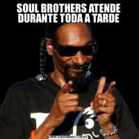 SOUL BROTHERS ATENDE DURANTE TODA A TARDE