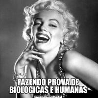 FAZENDO PROVA DE BIOLOGICAS E HUMANAS