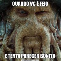 QUANDO VC É FEIOE TENTA PARECER BONITO