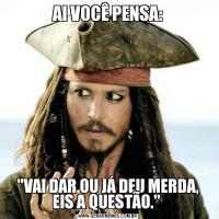 AI VOCÊ PENSA: