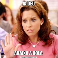 JA DEUABAIXA A BOLA
