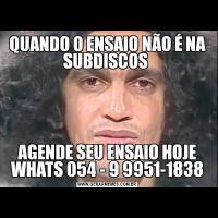 QUANDO O ENSAIO NÃO É NA SUBDISCOS AGENDE SEU ENSAIO HOJE WHATS 054 - 9 9951-1838