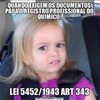 QUANDO EXIGEM OS DOCUMENTOS PARA O REGISTRO PROFISSIONAL DO QUÍMICO.LEI 5452/1943 ART 343