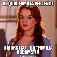 DE QUAL FAMILIA PERTENCEO MORCEGO .- DA