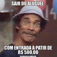 SAIR DO ALUGUEL COM ENTRADA A PATIR DE R$ 500,00