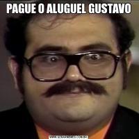 PAGUE O ALUGUEL GUSTAVO