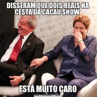 DISSERAM QUE DOIS REAIS NA CESTA DA CACAU SHOW ESTÁ MUITO CARO