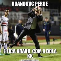 QUANDOVC PERDE E FICA BRAVO  COM A BOLA KK