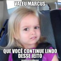 VALEU MARCUSQUE VOCÊ CONTINUE LINDO DESSE JEITO