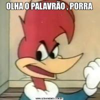 OLHA O PALAVRÃO , PORRA