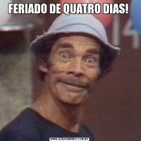 FERIADO DE QUATRO DIAS!