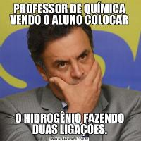 PROFESSOR DE QUÍMICA VENDO O ALUNO COLOCARO HIDROGÊNIO FAZENDO DUAS LIGAÇÕES.
