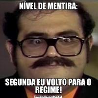 NÍVEL DE MENTIRA:SEGUNDA EU VOLTO PARA O REGIME!