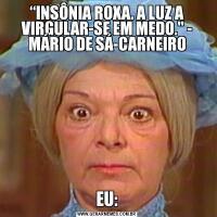 """""""INSÔNIA ROXA. A LUZ A VIRGULAR-SE EM MEDO.' - MÁRIO DE SÁ-CARNEIROEU:"""