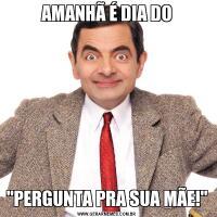 AMANHÃ É DIA DO