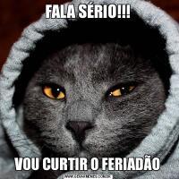 FALA SÉRIO!!!VOU CURTIR O FERIADÃO