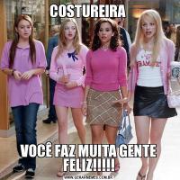 COSTUREIRA VOCÊ FAZ MUITA GENTE FELIZ!!!!!