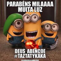 PARABÉNS MILAAAA MUITA LUZDEUS  ABENÇOE #TAZTATYKAKA