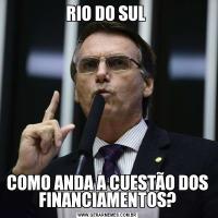 RIO DO SUL COMO ANDA A CUESTÃO DOS FINANCIAMENTOS?