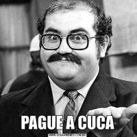 PAGUE A CUCA
