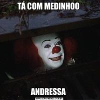 TÁ COM MEDINHOO ANDRESSA
