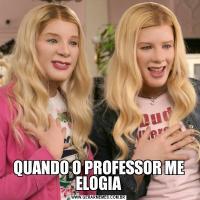 QUANDO O PROFESSOR ME ELOGIA