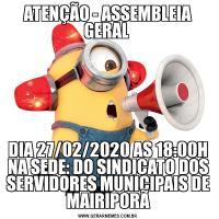 ATENÇÃO - ASSEMBLEIA GERAL DIA 27/02/2020 AS 18:00H NA SEDE: DO SINDICATO DOS SERVIDORES MUNICIPAIS DE MAIRIPORÃ