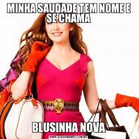 MINHA SAUDADE TEM NOME E SE CHAMABLUSINHA NOVA