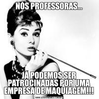 NÓS PROFESSORAS...JÁ PODEMOS SER PATROCINADAS POR UMA EMPRESA DE MAQUIAGEM!!!