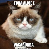 TODA ALICE ÉVAGABUNDA.