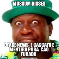 MUSSUM DISSESE FAKE NEWS  E CASCATA E MENTIRA PURA  CAO FURADO
