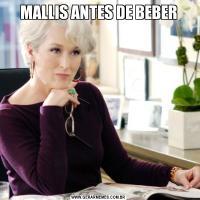 MALLIS ANTES DE BEBER